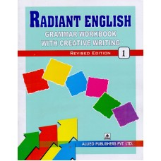 Allied Publishers Radiant English Grammar Workbook with Creative Writing Class 1