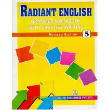 Allied Publishers Radiant English Grammar Workbook with Creative Writing Class 5