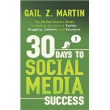 30 DAYS TO SOCIAL MEDIA SUCCESS GAIL Z. MARTIN
