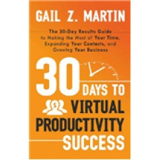 30 DAYS TO VIRTUAL PRODUCTIVITY SUCCESS GAIL Z. MARTIN