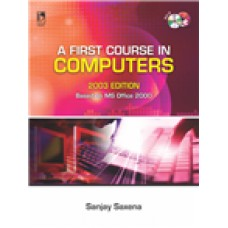 A First Course in Computers 2003 Edition (With CD) Sanjay Saxena